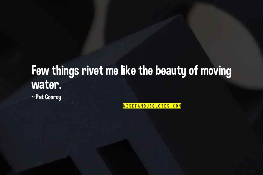 Things Of Beauty Quotes By Pat Conroy: Few things rivet me like the beauty of