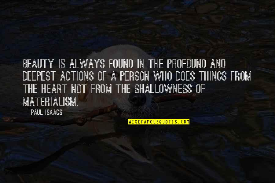 Things Of Beauty Quotes By Paul Isaacs: Beauty is always found in the profound and