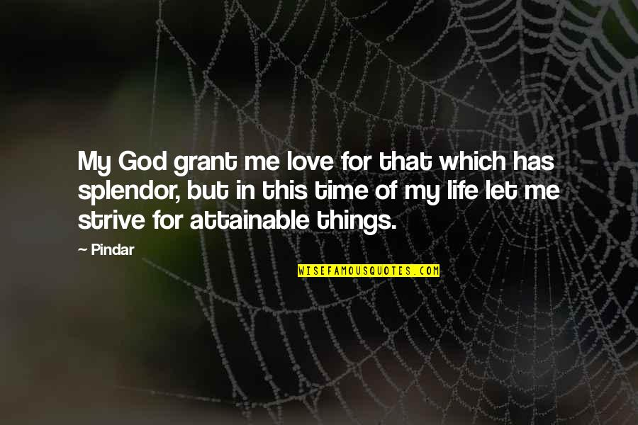 Things Of Beauty Quotes By Pindar: My God grant me love for that which