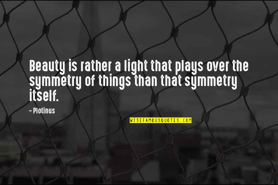 Things Of Beauty Quotes By Plotinus: Beauty is rather a light that plays over