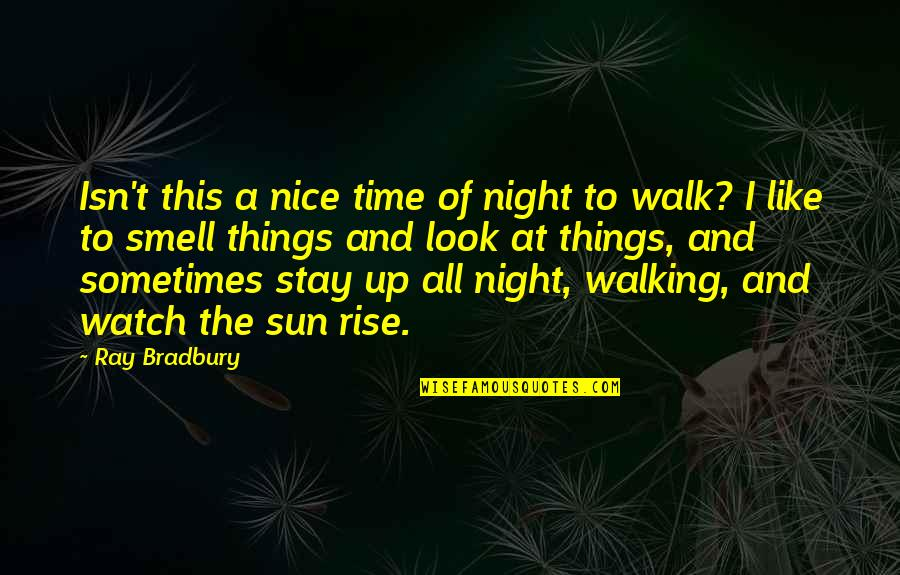 Things Of Beauty Quotes By Ray Bradbury: Isn't this a nice time of night to