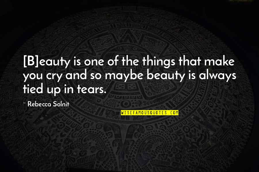 Things Of Beauty Quotes By Rebecca Solnit: [B]eauty is one of the things that make