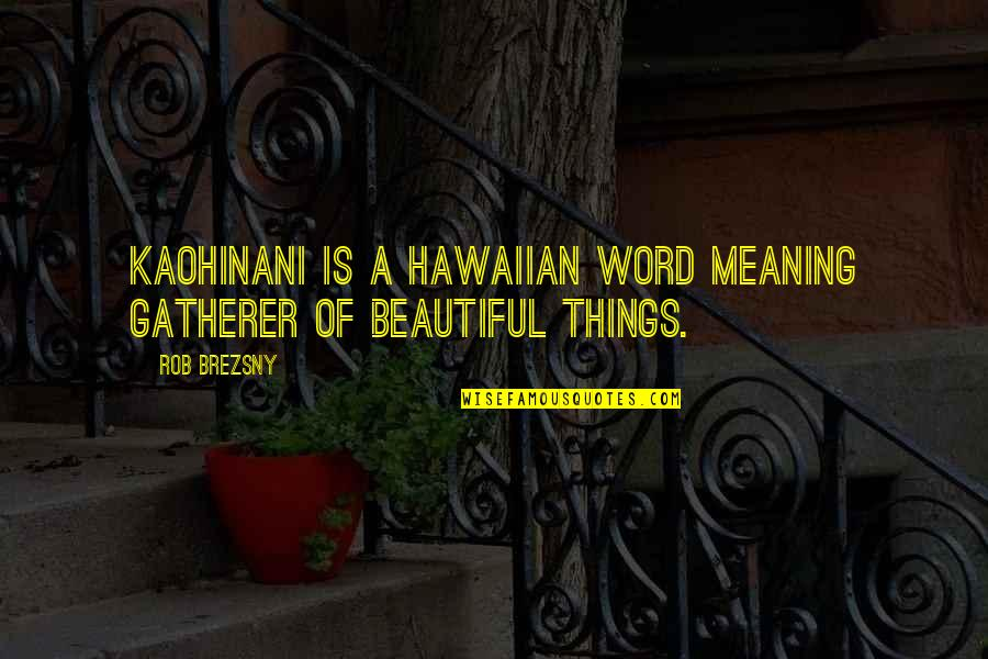 Things Of Beauty Quotes By Rob Brezsny: Kaohinani is a Hawaiian word meaning gatherer of
