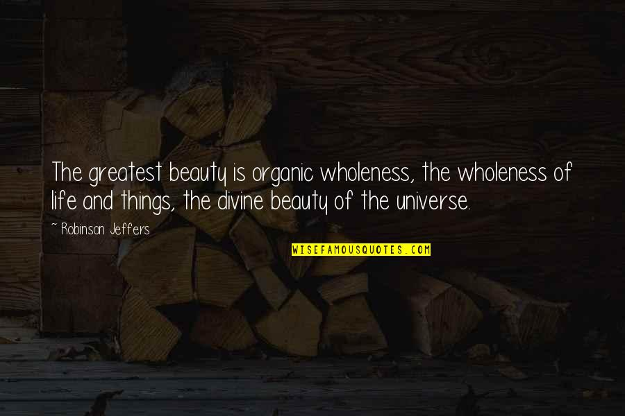 Things Of Beauty Quotes By Robinson Jeffers: The greatest beauty is organic wholeness, the wholeness