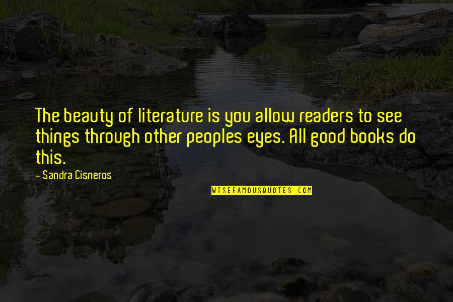 Things Of Beauty Quotes By Sandra Cisneros: The beauty of literature is you allow readers