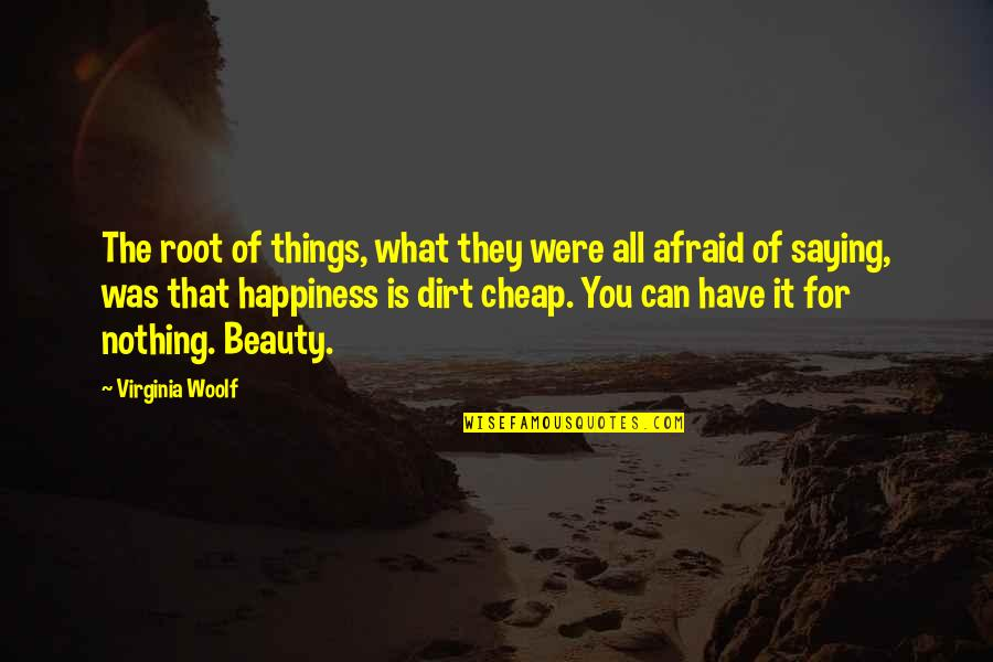 Things Of Beauty Quotes By Virginia Woolf: The root of things, what they were all