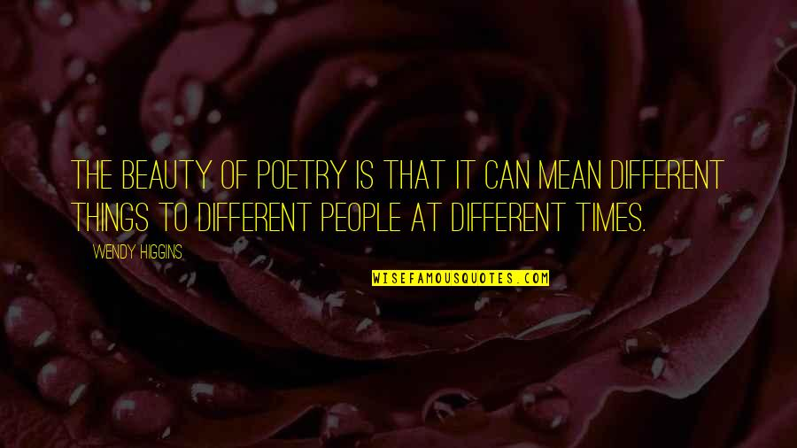 Things Of Beauty Quotes By Wendy Higgins: The beauty of poetry is that it can