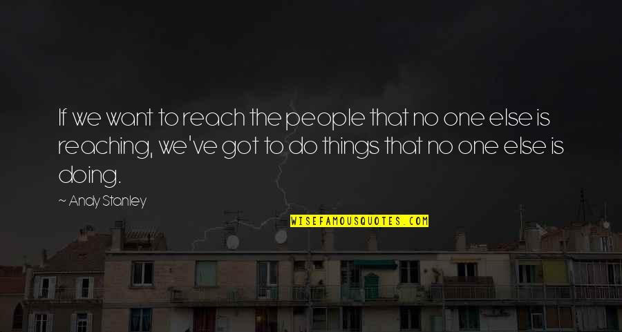 Things We Do Quotes By Andy Stanley: If we want to reach the people that