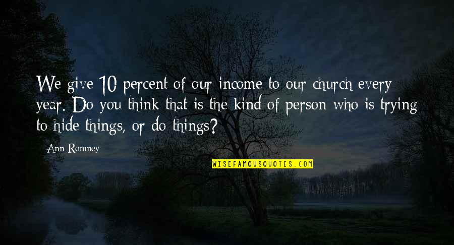 Things We Do Quotes By Ann Romney: We give 10 percent of our income to