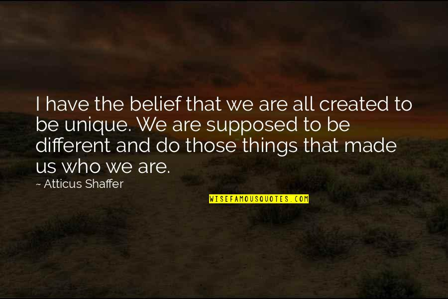 Things We Do Quotes By Atticus Shaffer: I have the belief that we are all