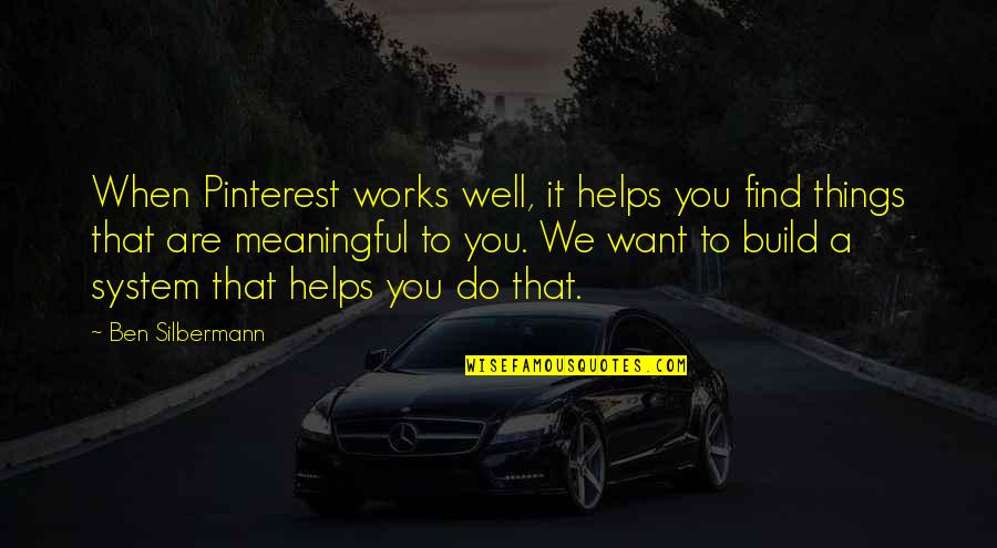 Things We Do Quotes By Ben Silbermann: When Pinterest works well, it helps you find