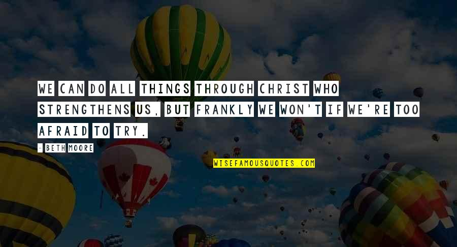 Things We Do Quotes By Beth Moore: We can do all things through Christ who