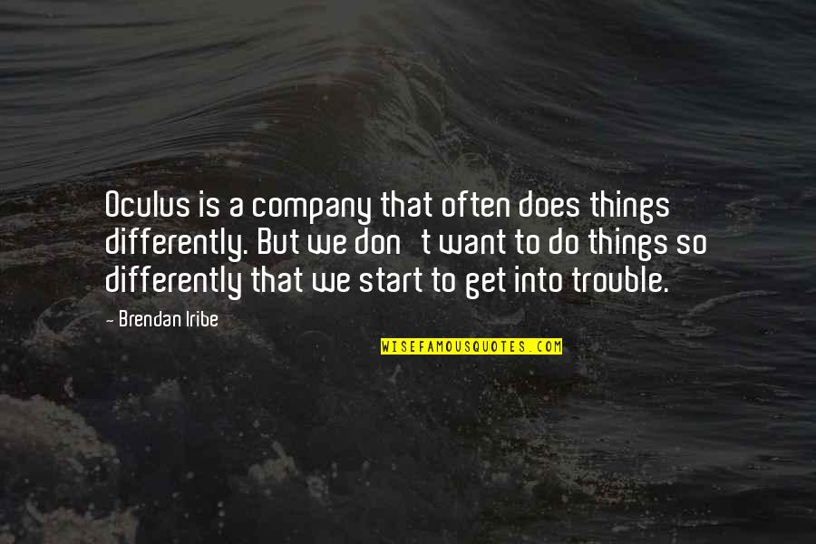 Things We Do Quotes By Brendan Iribe: Oculus is a company that often does things