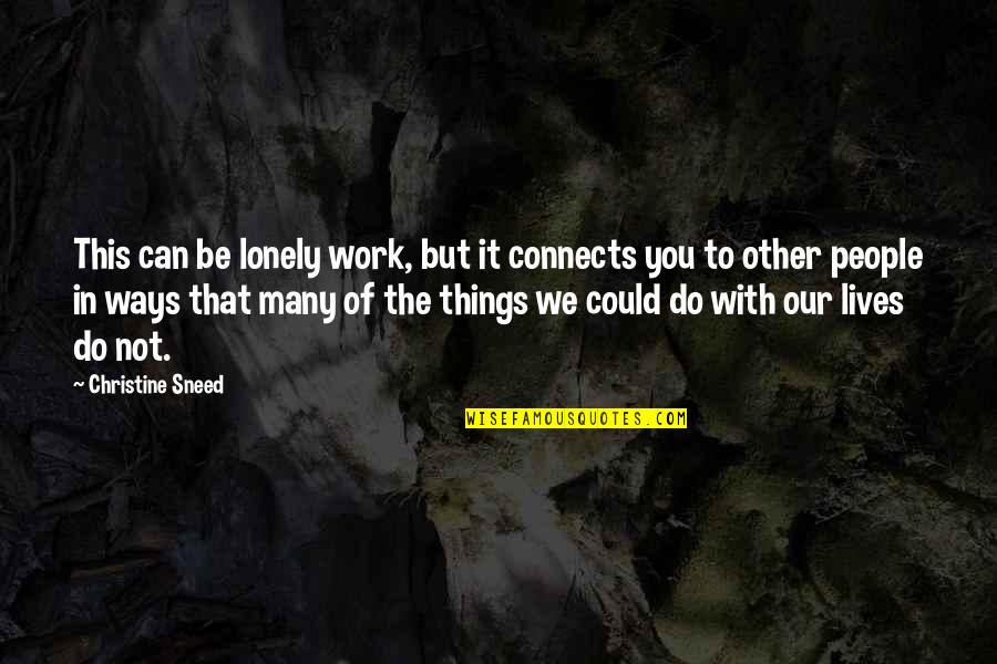 Things We Do Quotes By Christine Sneed: This can be lonely work, but it connects