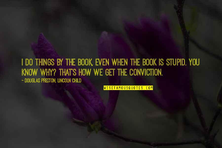 Things We Do Quotes By Douglas Preston, Lincoln Child: I do things by the book, even when