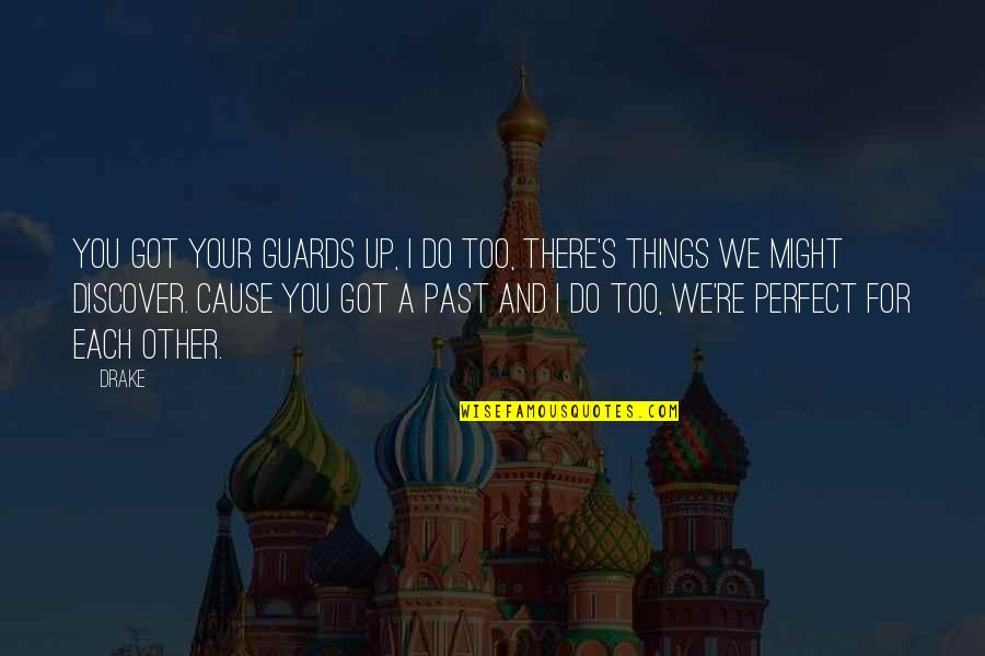 Things We Do Quotes By Drake: You got your guards up, I do too,