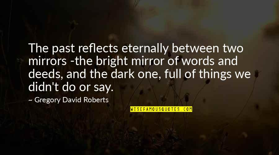 Things We Do Quotes By Gregory David Roberts: The past reflects eternally between two mirrors -the