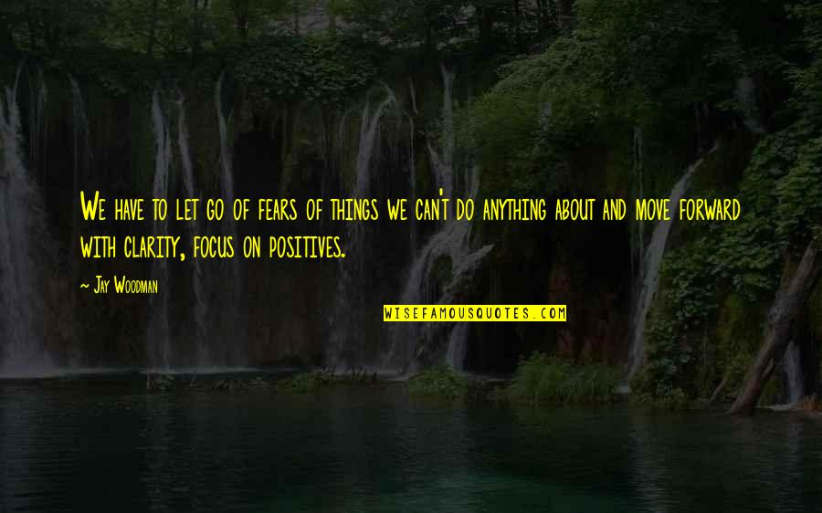 Things We Do Quotes By Jay Woodman: We have to let go of fears of