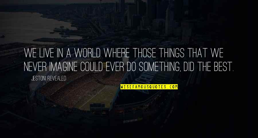 Things We Do Quotes By Jestoni Revealed: We live in a world where those things
