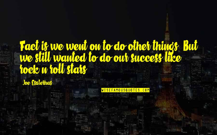 Things We Do Quotes By Joe Eszterhas: Fact is we went on to do other