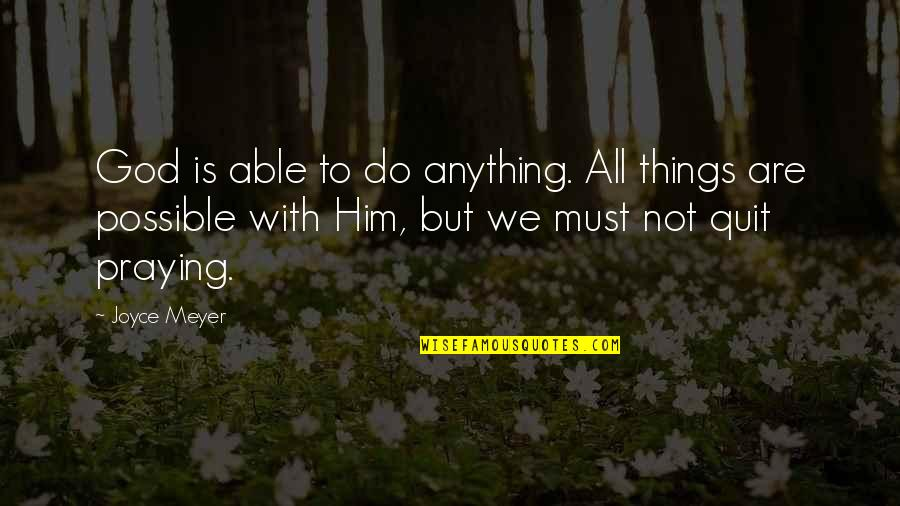 Things We Do Quotes By Joyce Meyer: God is able to do anything. All things