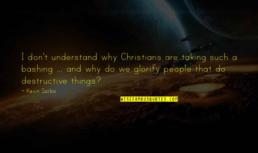 Things We Do Quotes By Kevin Sorbo: I don't understand why Christians are taking such