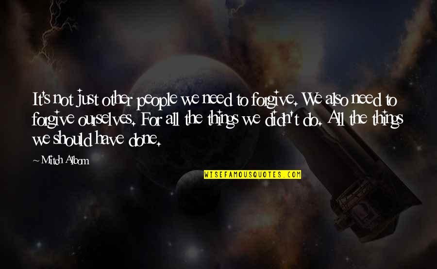Things We Do Quotes By Mitch Albom: It's not just other people we need to