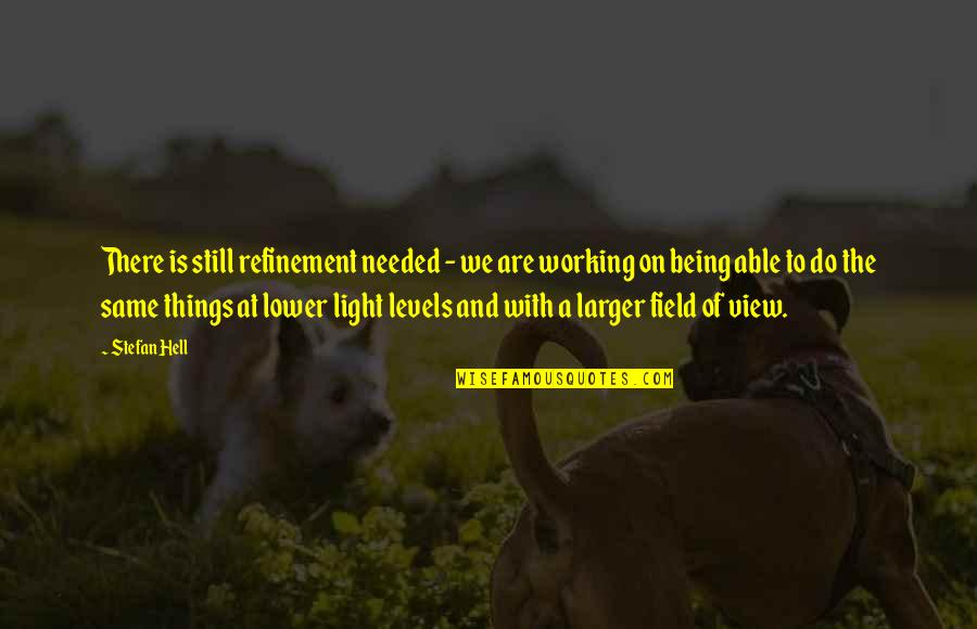 Things We Do Quotes By Stefan Hell: There is still refinement needed - we are