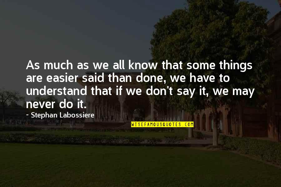 Things We Do Quotes By Stephan Labossiere: As much as we all know that some