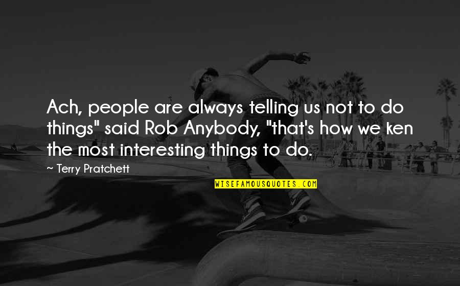 Things We Do Quotes By Terry Pratchett: Ach, people are always telling us not to