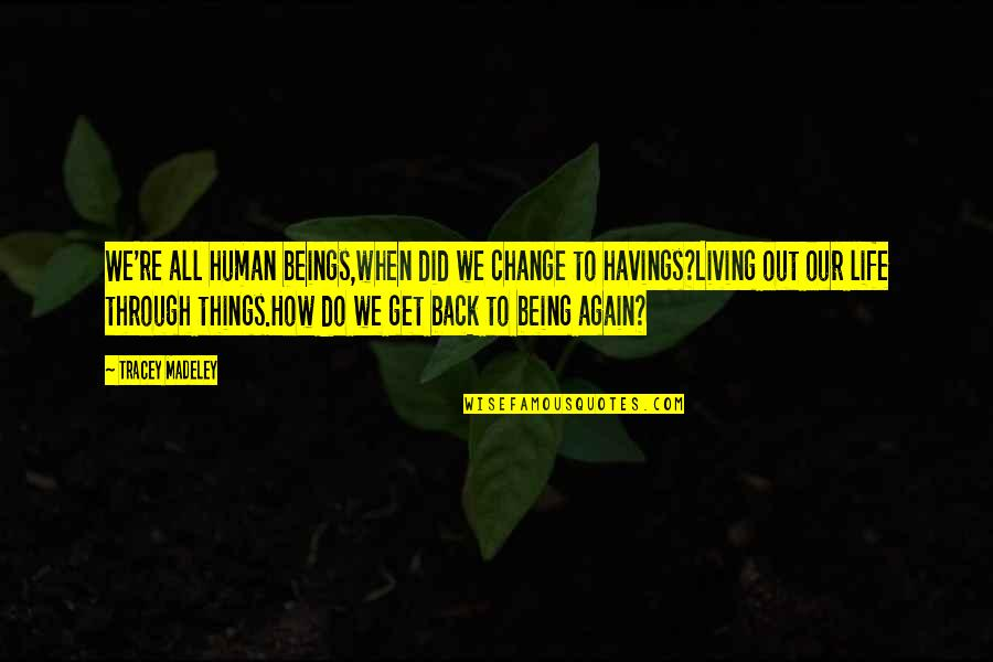 Things We Do Quotes By Tracey Madeley: We're all human beings,when did we change to