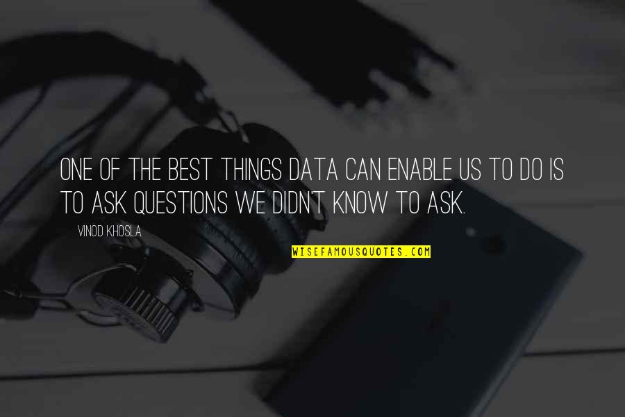 Things We Do Quotes By Vinod Khosla: One of the best things data can enable