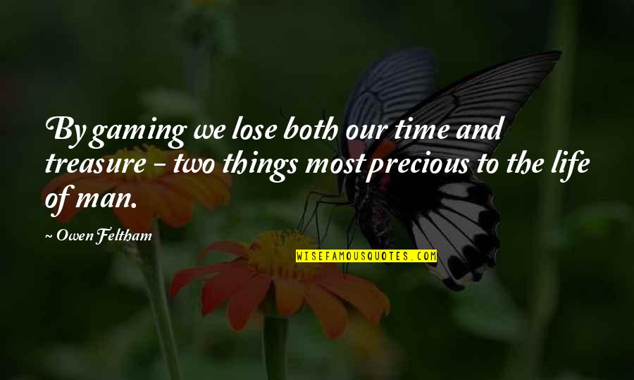 Things We Treasure Quotes By Owen Feltham: By gaming we lose both our time and