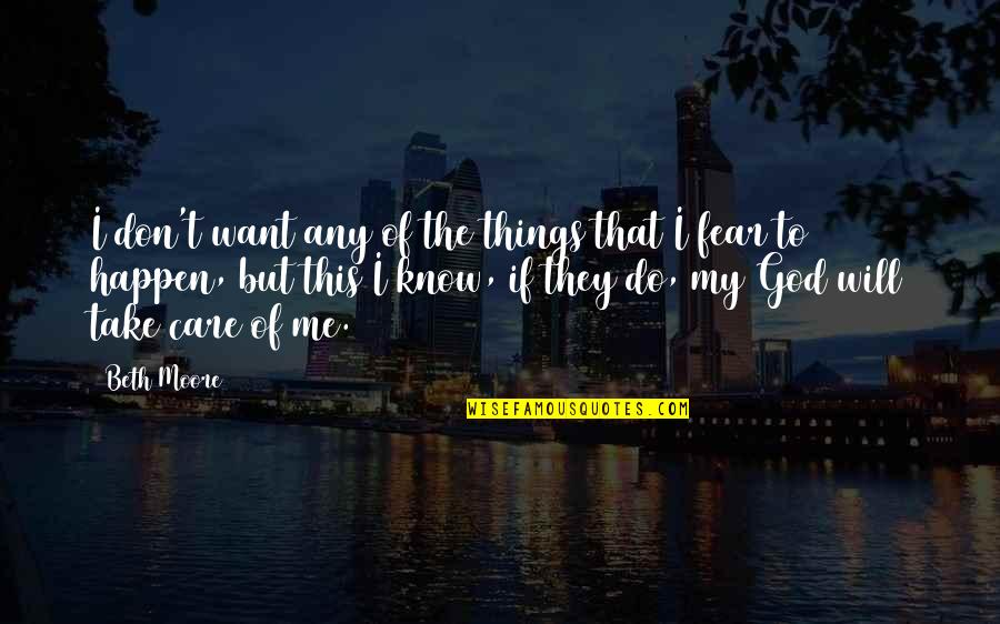 Things Will Happen Quotes By Beth Moore: I don't want any of the things that