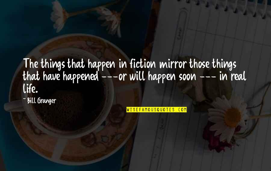 Things Will Happen Quotes By Bill Granger: The things that happen in fiction mirror those