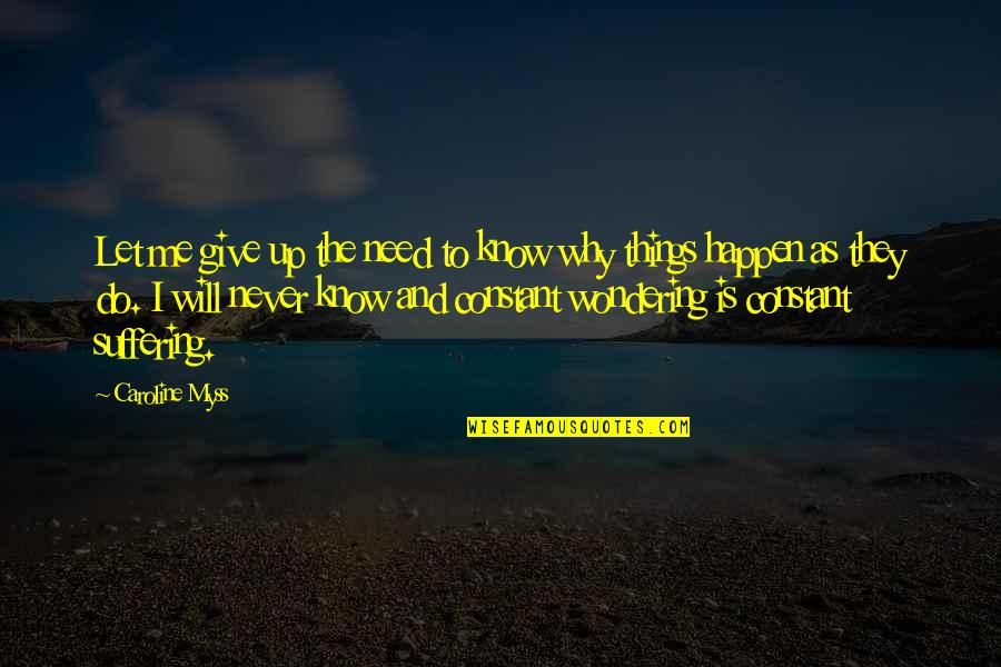 Things Will Happen Quotes By Caroline Myss: Let me give up the need to know