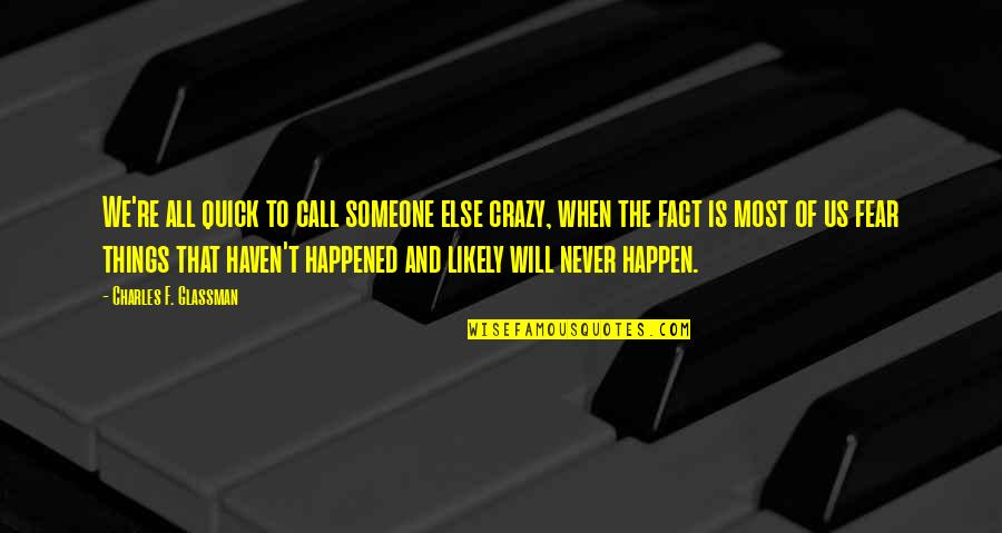 Things Will Happen Quotes By Charles F. Glassman: We're all quick to call someone else crazy,