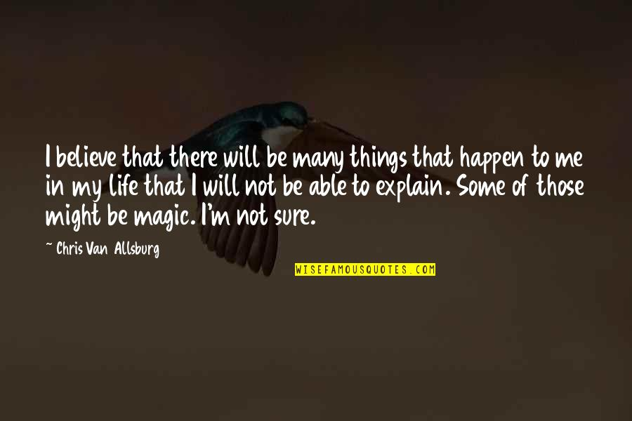 Things Will Happen Quotes By Chris Van Allsburg: I believe that there will be many things