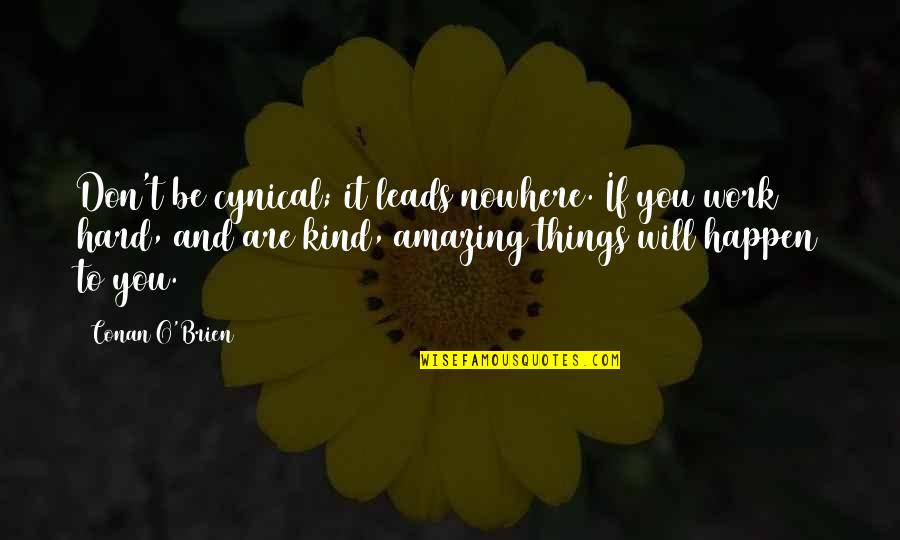 Things Will Happen Quotes By Conan O'Brien: Don't be cynical; it leads nowhere. If you