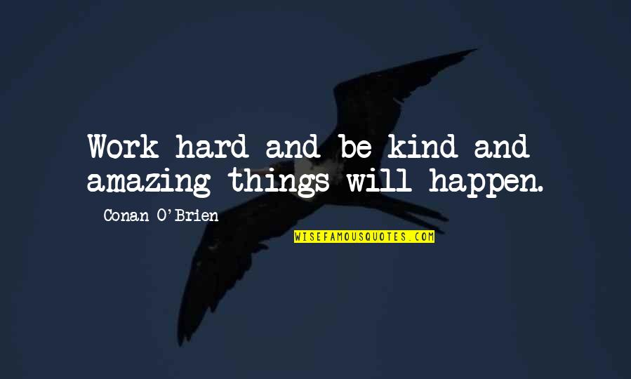 Things Will Happen Quotes By Conan O'Brien: Work hard and be kind and amazing things