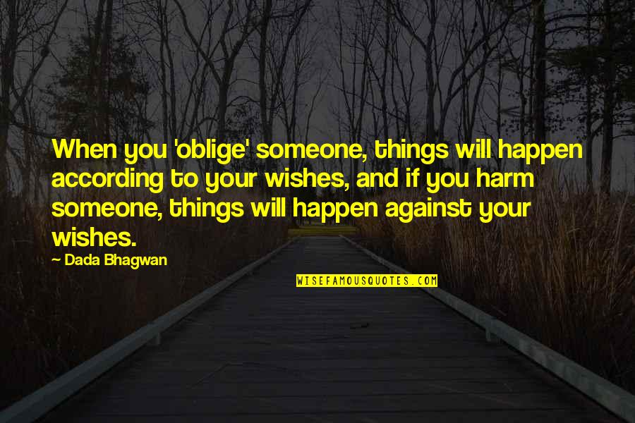 Things Will Happen Quotes By Dada Bhagwan: When you 'oblige' someone, things will happen according