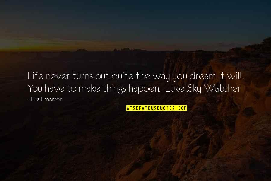Things Will Happen Quotes By Ella Emerson: Life never turns out quite the way you