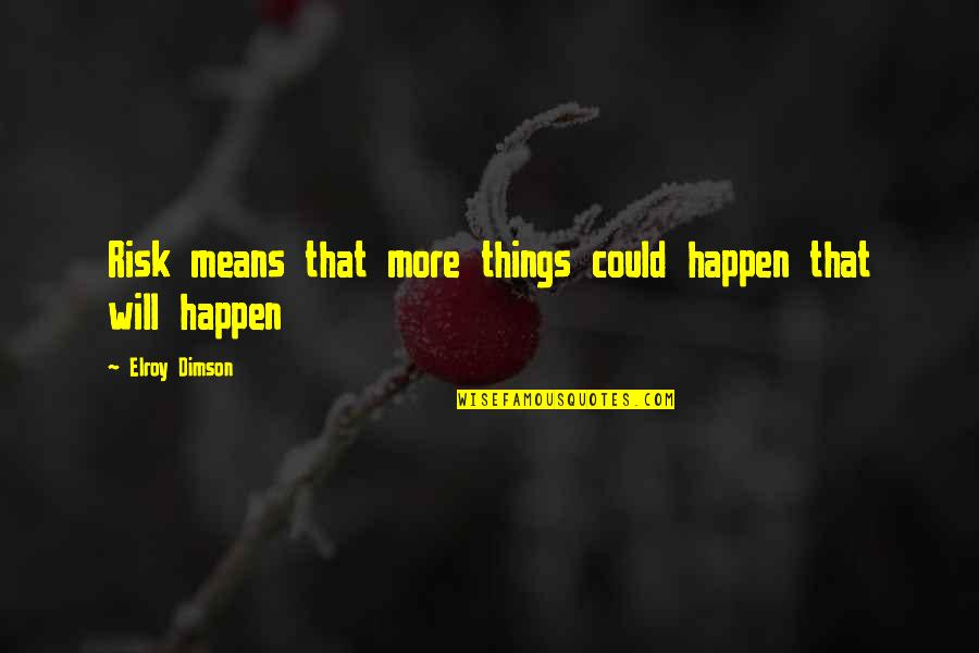 Things Will Happen Quotes By Elroy Dimson: Risk means that more things could happen that