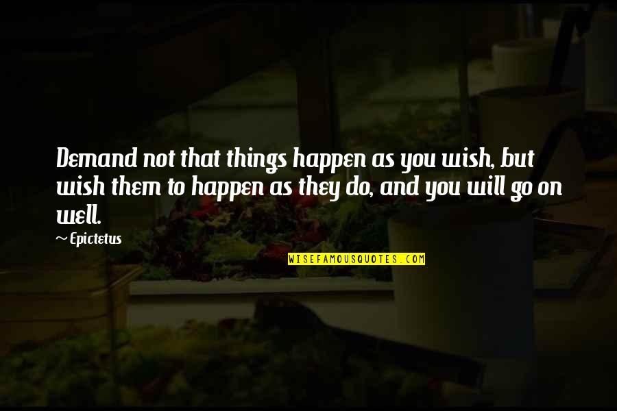 Things Will Happen Quotes By Epictetus: Demand not that things happen as you wish,