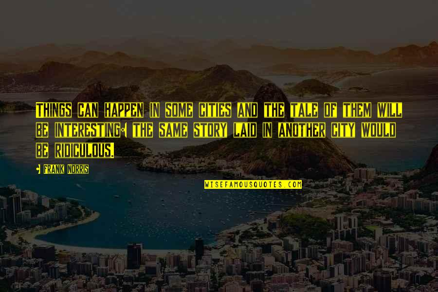Things Will Happen Quotes By Frank Norris: Things can happen in some cities and the