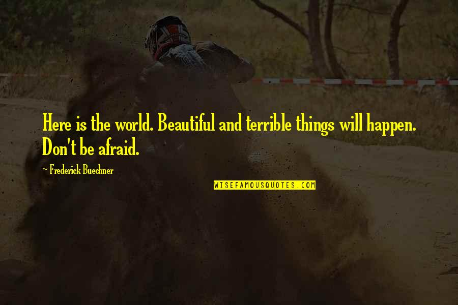 Things Will Happen Quotes By Frederick Buechner: Here is the world. Beautiful and terrible things