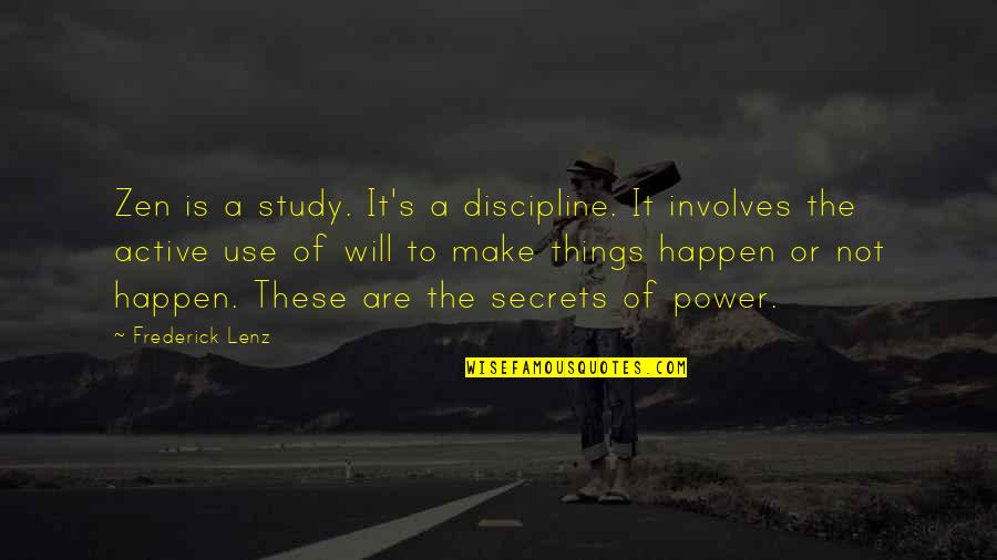 Things Will Happen Quotes By Frederick Lenz: Zen is a study. It's a discipline. It