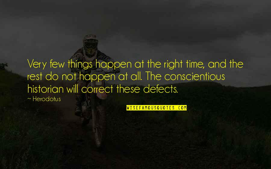 Things Will Happen Quotes By Herodotus: Very few things happen at the right time,