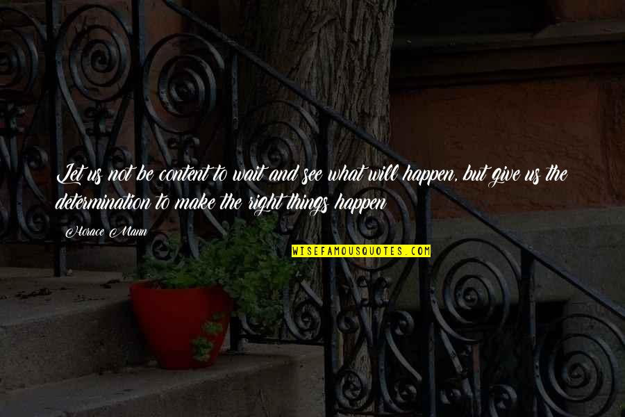 Things Will Happen Quotes By Horace Mann: Let us not be content to wait and
