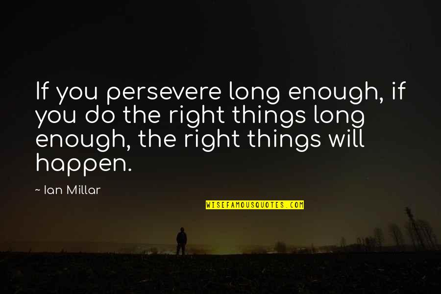 Things Will Happen Quotes By Ian Millar: If you persevere long enough, if you do